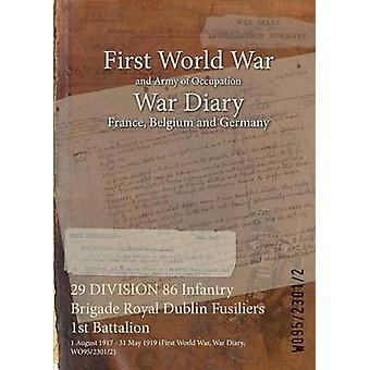 29 DIVISION 86 Infantry Brigade Royal Dublin Fusiliers 1st Battalion  1 August 1917  31 May 1919 First World War War Diary WO9523012 by WO9523012