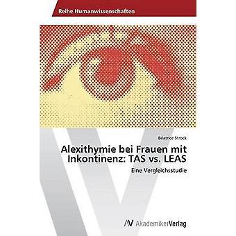 Alexithymie bei Frauen mit Inkontinenz TAS vs. LEAS by Strock Batrice
