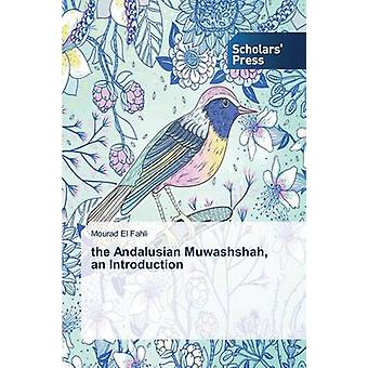 the Andalusian Muwashshah an Introduction by El Fahli Mourad