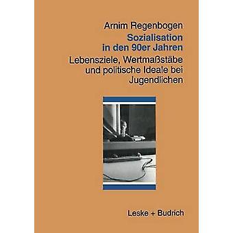 Sozialisation em den 90er Jahren Lebensziele Wertmastbe und politische Ideale bei Jugendlichen por Regenbogen & Arnim