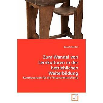 Zum Wandel von Lernkulturen in der betrieblichen Weiterbildung by Kersten & Daniela