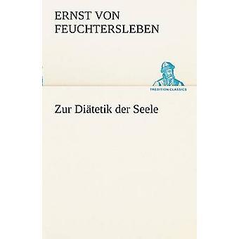 Zur Diatetik Der Seele por Feuchtersleben y Ernst Von