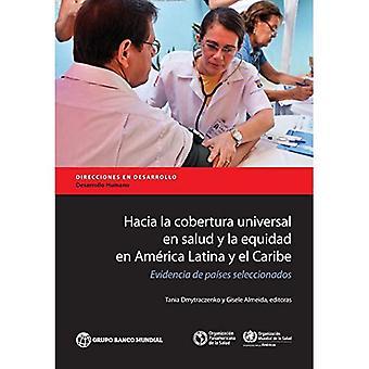 Hacia La cobertura Universal en Salud y La Equidad en America Latina y el Caribe: Evidencia de Paises seleccionados (vägbeskrivning i utveckling-mänsklig utveckling)