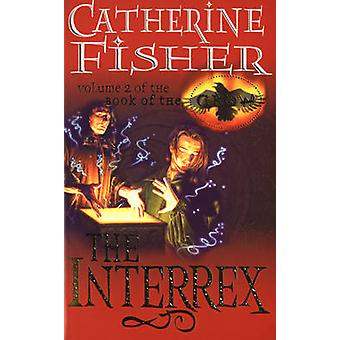 The Interrex - Book of the Crow 2 by Catherine Fisher - 9780099263944