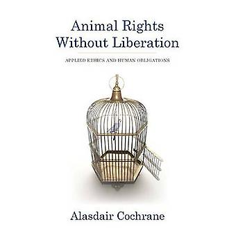 Animal Rights without Liberation - Applied Ethics and Human Obligation