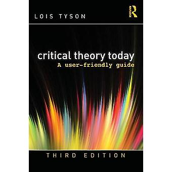 Critical Theory Today - A User-Friendly Guide (3rd Revised edition) by
