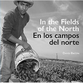 In the Fields of the North / En los Campos del Norte by David Bacon -