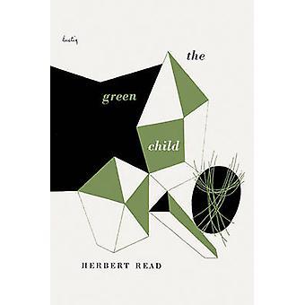 The Green Child by Read - Herbert/ Weinberger - Eliot (INT)/ Rexroth