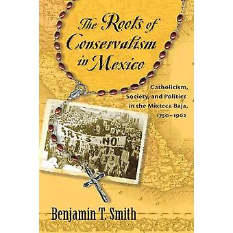 The Roots of Conservatism in Mexico - Catholicism - Society - and Poli