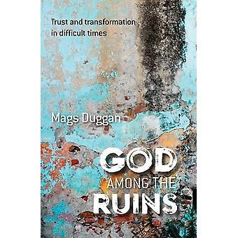 God Among the Ruins - Trust and transformation in difficult times by M