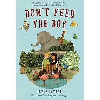 Don't Feed the Boy by Irene Latham - Stephanie Graegin - 978125004428