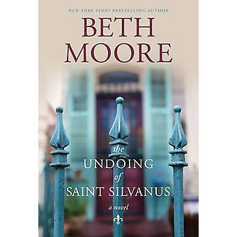 The Undoing of Saint Silvanus by Beth Moore - 9781496416476 Book