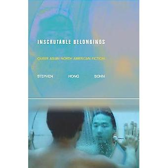 Inscrutable Belongings - Queer Asian North American Fiction by Inscrut
