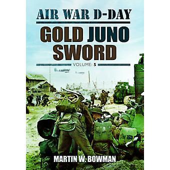 Air War D-Day - Gold Juno Sword - Volume 5 by Martin Bowman - 978178159