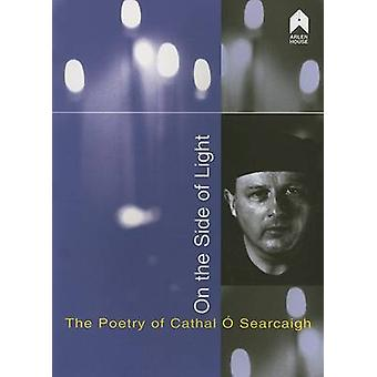 On the Side of Light - The Poetry of Cathal O'Searcaigh by Cathal O'Se