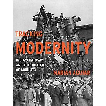 Tracking Modernity - India's Railway and the Culture of Mobility by Ma