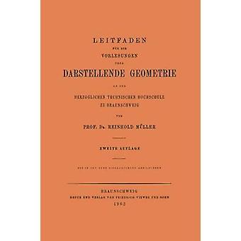 Leitfaden fr die Vorlesungen ber Darstellende Geometrie an der Herzoglichen Technischen Hochschule zu Braunschweig by Mueller & Reinhold