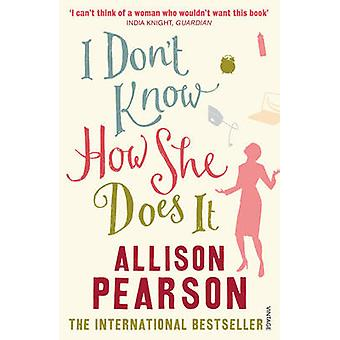 I Dont Know How She Does it by Allison Pearson