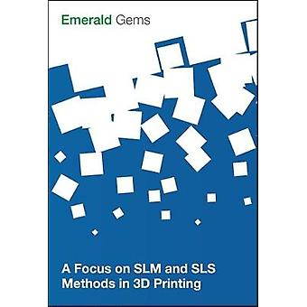 A Focus on SLM and SLS Methods in 3D Printing by Emerald Group Publishing Limited