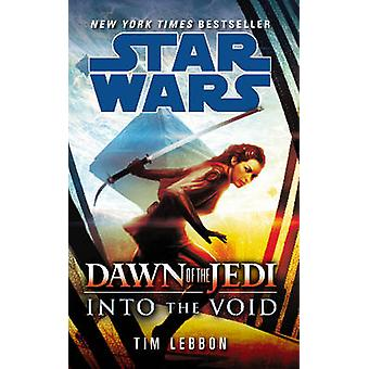 Star Wars - Dawn of the Jedi - Into the Void by Tim Lebbon - 9780099594