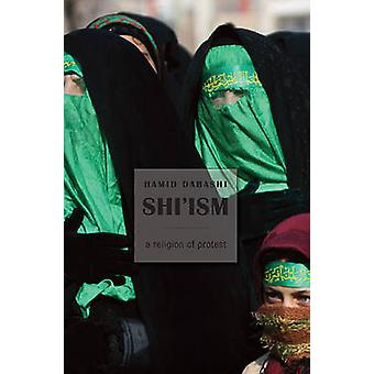 Shi'ism - A Religion of Protest by Hamid Dabashi - 9780674064287 Book
