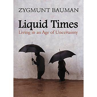 Liquid Times - Living in an Age of Uncertainty by Zygmunt Bauman - 978