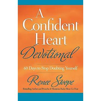 A Confident Heart Devotional - 60 Days to Stop Doubting Yourself by Re