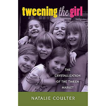 Tweening the Girl - The Crystallization of the Tween Market by Natalie