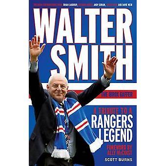 Walter Smith - le Gaffer Ibrox - un hommage à une légende de Rangers par Sco