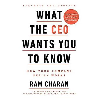 What the CEO Wants You to Know - How Your Company Really Works by What