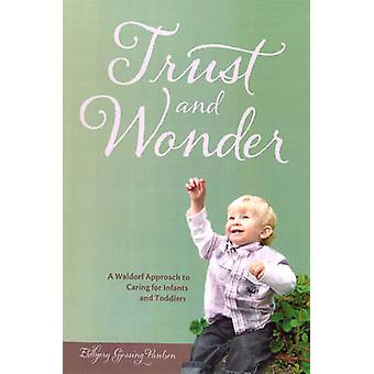 Trust and Wonder - A Waldorf Approach to Caring for Infants and Toddle