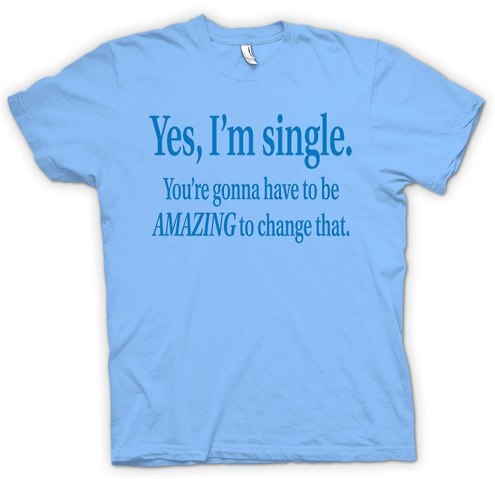 Mens T-shirt - I'm Single But You're Gonna Have To Be Amazing To Change That