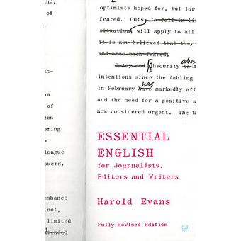 Essential English - For Journalists - Editors and Writers by Harold Ev
