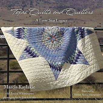 Texas Quilts and Quilters - A Lone Star Legacy by Marcia Kaylakie - Ma