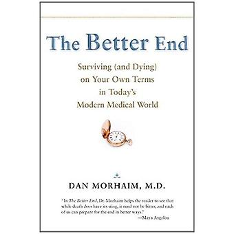 The Better End - Surviving (and Dying) on Your Own Terms in Today's Mo
