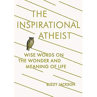 Inspirational Atheist, The : Wise Words on the Wonder and Meaning of Life