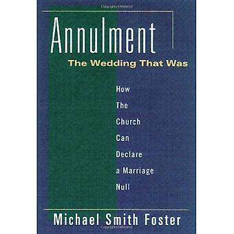 Nietigverklaring: Het huwelijk dat Was - hoe de kerk een huwelijk Null kunt declareren