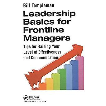Leadership Basics for Frontline Managers: Tips for Raising Your Level of Effectiveness and Communication