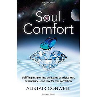Confort de l'âme: Uplifting aperçus de la nature de la douleur, la mort, conscience et amour pour transformation