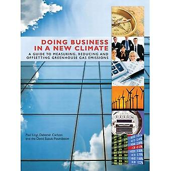 Doing Business in a New Climate: A Guide to Measuring, Reducing and Offsetting Greenhouse Ga...