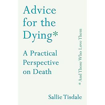 Advice for the Dying (and Those Who Love Them): A Practical Perspective on Death