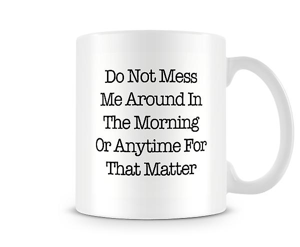 Decorative Writing Do Not Mess Me Around Mug