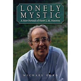 Lonely Mystic: A New Portrait of Henri J. M. Nouwen