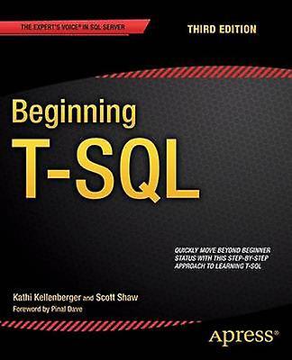 Beginning T-SQL - 2014 by Kathi Kellenberger - Scott Shaw - 9781484200