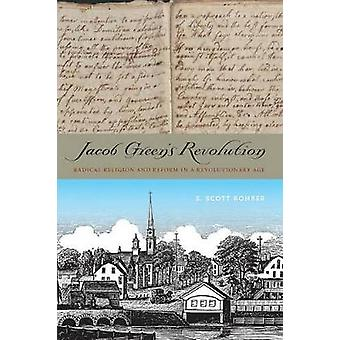 Jacob Green S Revolution Radical Religion and Reform in a Revolutionary Age by Rohrer & S. Scott