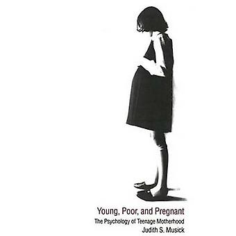 Young Poor and Pregnant The Psychology of Teenage Motherhood by Musick & Judith S.