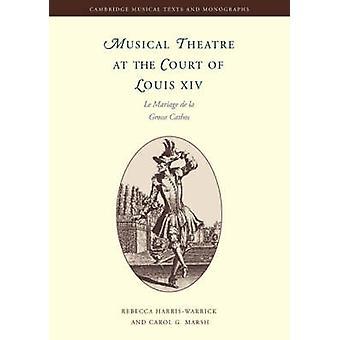 Musical Theatre at the Court of Louis XIV Le Mariage de La Grosse Cathos by HarrisWarrick & Rebecca