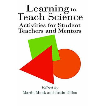 Learning to Teach Science Activities for Student Teachers and Mentors by Monk & Martin