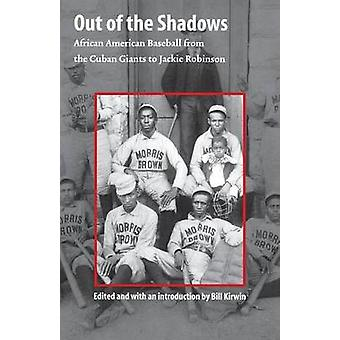 Out of the Shadows African American Baseball from the Cuban Giants to Jackie Robinson by Kirwin & Bill