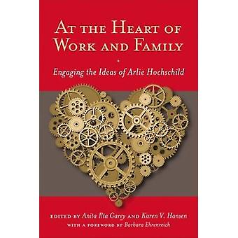 At the Heart of Work and Family Engaging the Ideas of Arlie Hochschild by Garey & Anita Ilta